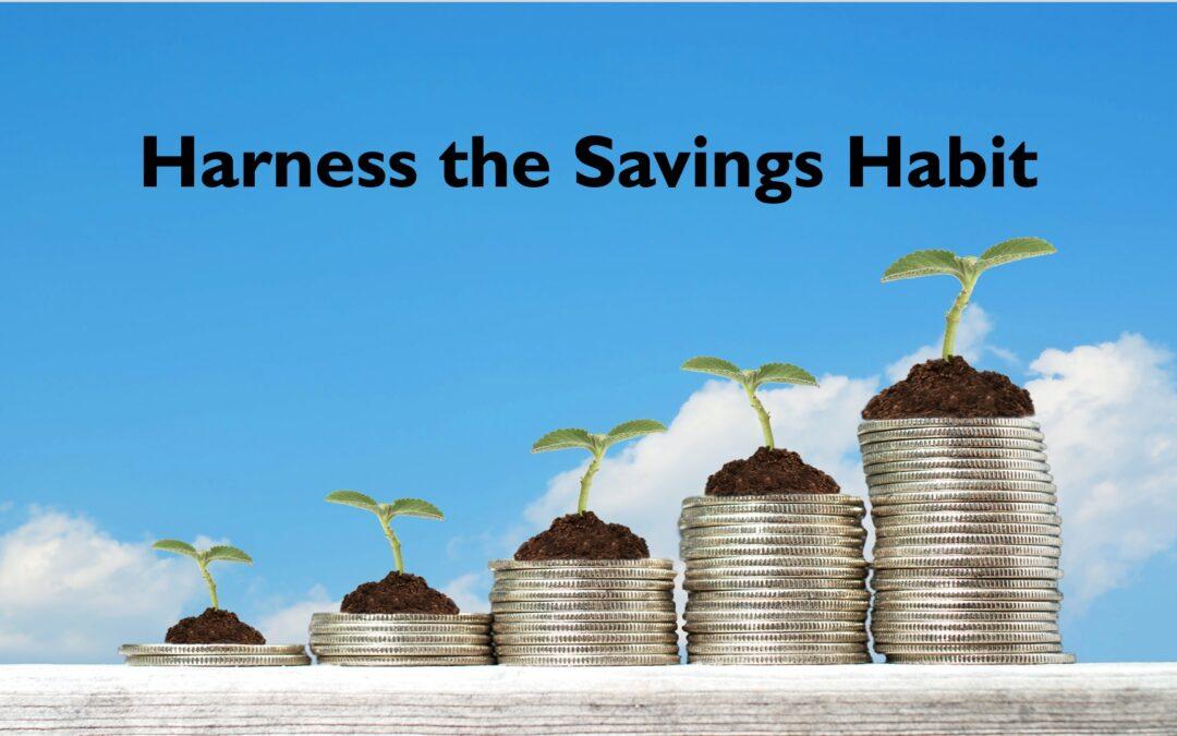 Harness the Savings Habit